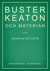 bokomslag Buster Keaton och materian - eller Vikten av att lätta