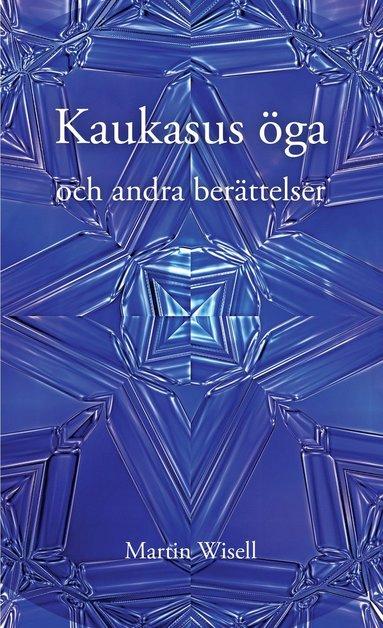 bokomslag Kaukasus öga och andra berättelser