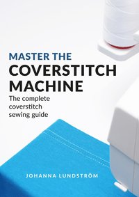 bokomslag Master the coverstitch machine - the complete coverstitch sewing guide