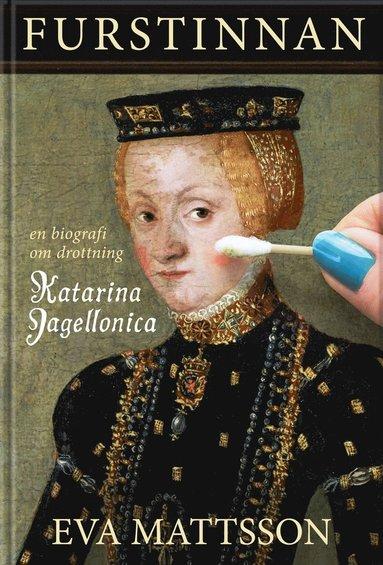 bokomslag Furstinnan : en biografi om drottning Katarina Jagellonica