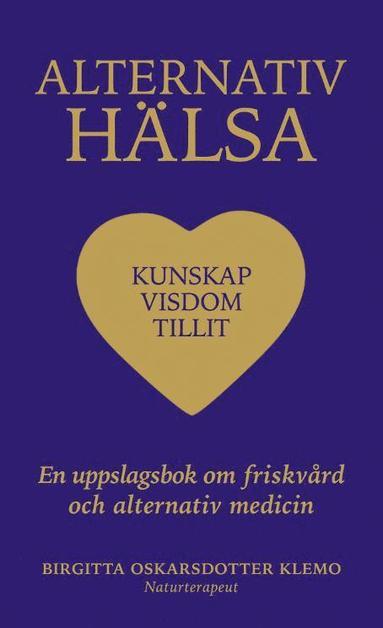 bokomslag Alternativ hälsa : kunskap, visdom tillit - en uppslagsbok om friskvård och alternativ medicin