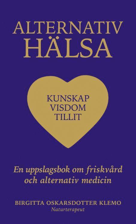 Alternativ hälsa : kunskap, visdom tillit - en uppslagsbok om friskvård och alternativ medicin 1