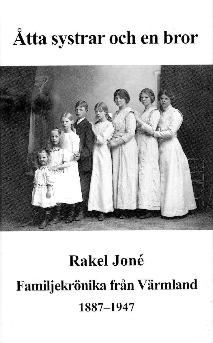 Åtta systrar och en bror : en familjekrönika från Värmland 1887-1947 1