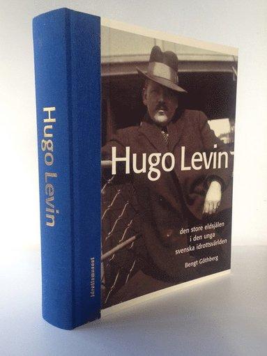 bokomslag Hugo Levin : den store eldsjälen i den unga svenska idrottsvärlden