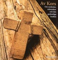 bokomslag Av kors : om symboler, människor och den gudomliga kraften