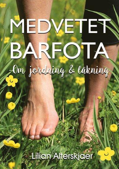 bokomslag Medvetet barfota : om jordning och läkning