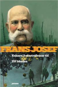 bokomslag Frans Josef - kejsare i katastrofernas tid