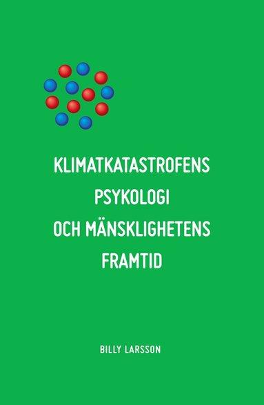 bokomslag Klimatkatastrofens psykologi och mänsklighetens framtid: Det etiska alternativet.