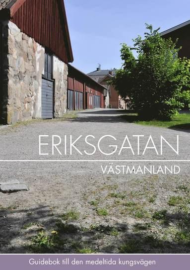 bokomslag Eriksgatan Västmanland : guidebok till den medeltida kungsvägen