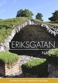 bokomslag Eriksgatan Närke : guidebok till den medeltida kungsvägen