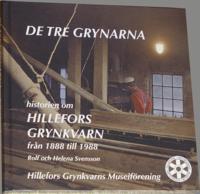bokomslag De tre grynarna : historien om Hillefors grynkvarn 1888-1988