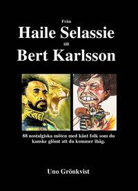 bokomslag Från Haile Selassie till Bert Karlsson : 88 nostalgiska möten med känt folk som du kanske glömt att du kommer ihåg