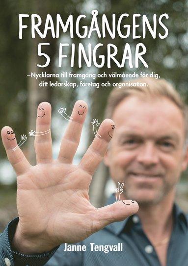 bokomslag Framgångens 5 fingrar : nycklarna till framgång och välmående för dig, ditt ledarskap, företag och organisation