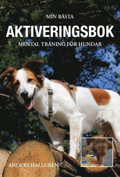 bokomslag Min bästa aktiveringsbok - Mental träning för hundar