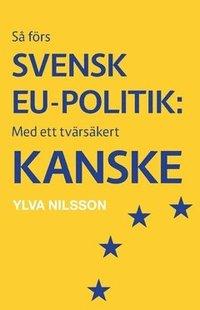 bokomslag Så förs svensk EU-politik: med ett tvärsäkert - kanske