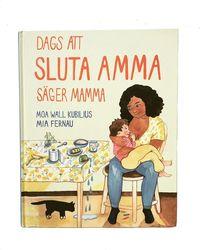 bokomslag Dags att sluta amma, säger mamma