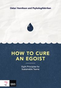 bokomslag How to cure an egoist : eight principles for sustainable teams