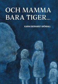 bokomslag Och mamma bara tiger ...