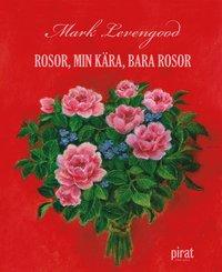 bokomslag Rosor, min kära, bara rosor