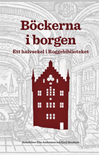 bokomslag Böckerna i borgen : ett halvsekel i Roggebiblioteket