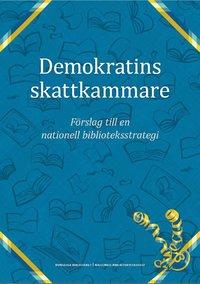 bokomslag Demokratins skattkammare : förslag till en nationell biblioteksstrategi