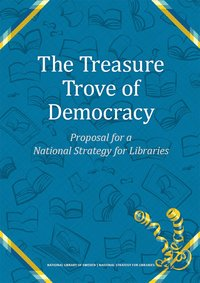 bokomslag The treasure trove of democracy : proposal for a national strategy for libraries