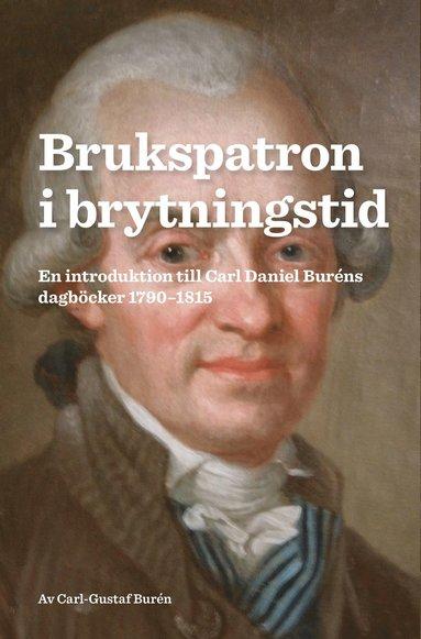 bokomslag Brukspatron i brytningstid : en introduktion till Carl Daniel Buréns dagböcker 1790-1815