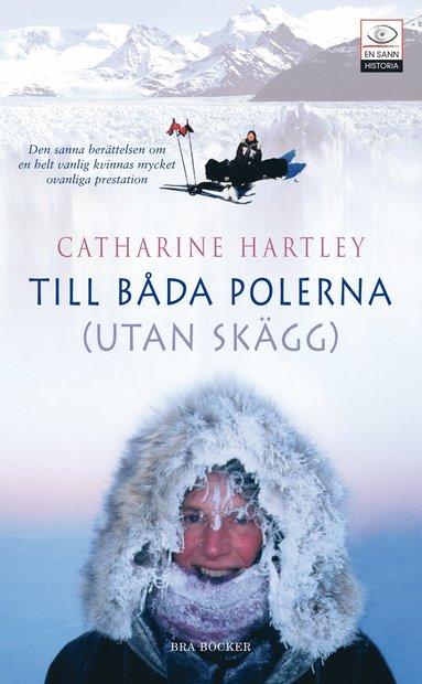 bokomslag Till båda polerna (utan skägg) : en världsrekordkvinnas polaräventyr