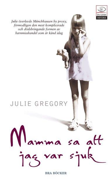 Mamma Sa Att Jag Var Sjuk Julie Gregory Bok Akademibokhandeln