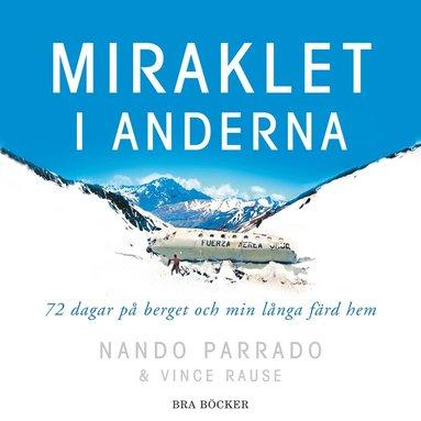 bokomslag Miraklet i Anderna : mina sjuttiotvå dagar i bergen och den långa färden hem