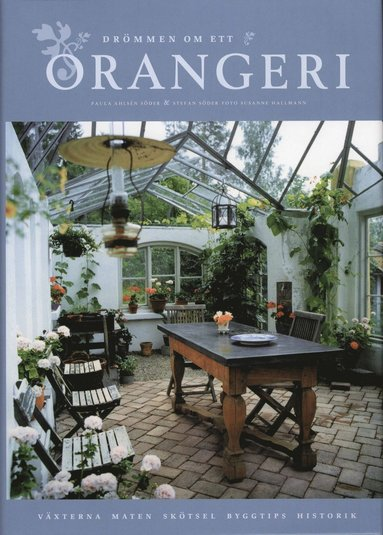 bokomslag Drömmen om ett orangeri : växterna, maten, skötsel, byggtips, historik