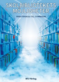 bokomslag Skolbibliotekets möjligheter : från förskola till gymnasium