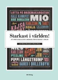 bokomslag Starkast i världen! : att arbeta med Astrid Lindgrens författarskap i skolan