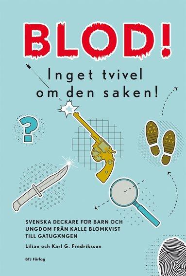 bokomslag Blod! Inget tvivel om den saken : svenska deckare för barn och ungdom från Kalle Blomkvist till gatugängen