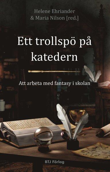 bokomslag Ett trollspö på katedern : att arbeta med fantasy i skolan