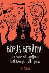 bokomslag Börja berätta! : om sagor och berättande samt sagotips i olika genrer