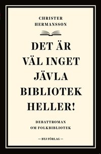 bokomslag Det är väl inget jävla bibliotek heller! : debattroman om folkbibliotek