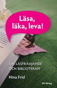 bokomslag Läsa, läka, leva! : om läsfrämjande och biblioterapi