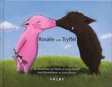 bokomslag Rosalie och Tryffel : en berättelse om kärlek ; Tryffel och Rosalie : en berättelse om lycka