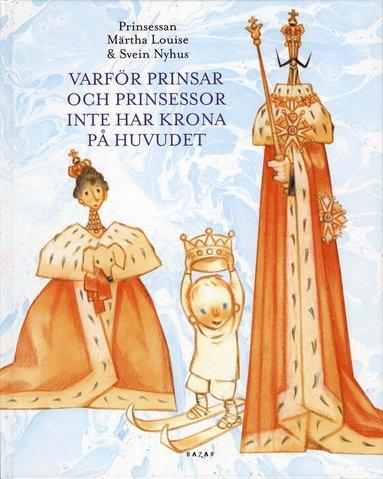 bokomslag Varför prinsar och prinsessor inte har krona på huvudet