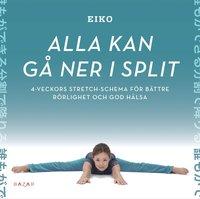 bokomslag Alla kan gå ner i split : 4-veckors stretch-schema för bättre rörlighet och god hälsa