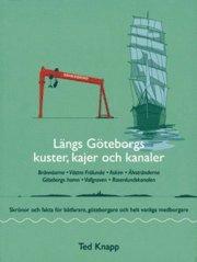 bokomslag Längs Göteborgs kuster, kajer och kanaler : skrönor och fakta för båtfarare, göteborgare och helt vanliga medborgare