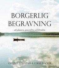 bokomslag Borgerlig begravning : att planera, genomföra och förätta