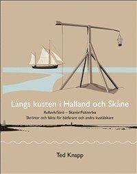 bokomslag Längs kusten i Halland och Skåne : skrönor och fakta för båtfarare och andra kustälskare