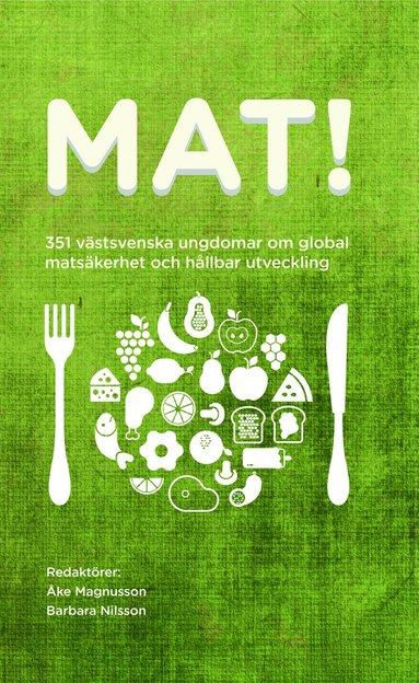 bokomslag Mat! 351 västsvenska ungdomar om global matsäkerhet och hållbar utveckling