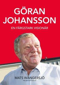 bokomslag Göran Johansson - En färgstark visionär