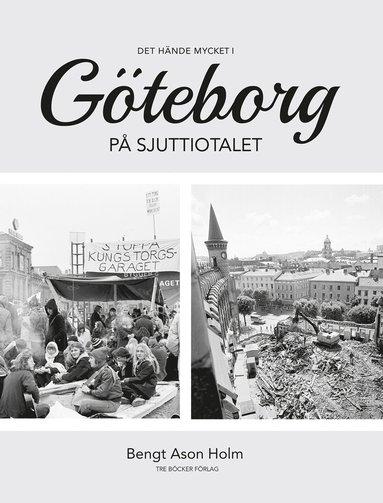 bokomslag Det hände mycket i Göteborg på sjuttiotalet : en kronologisk krönika
