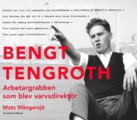 Bengt Tengroth - arbetargrabben som blev varvsdirektör