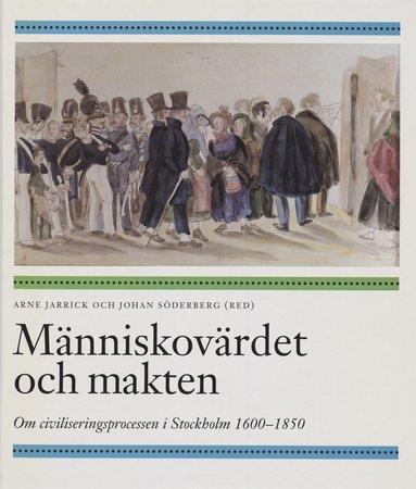 bokomslag Människovärdet och makten : om civiliseringsprocessen i Stockholm 1600-1850