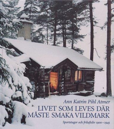 bokomslag Livet som leves där måste smaka vildmark